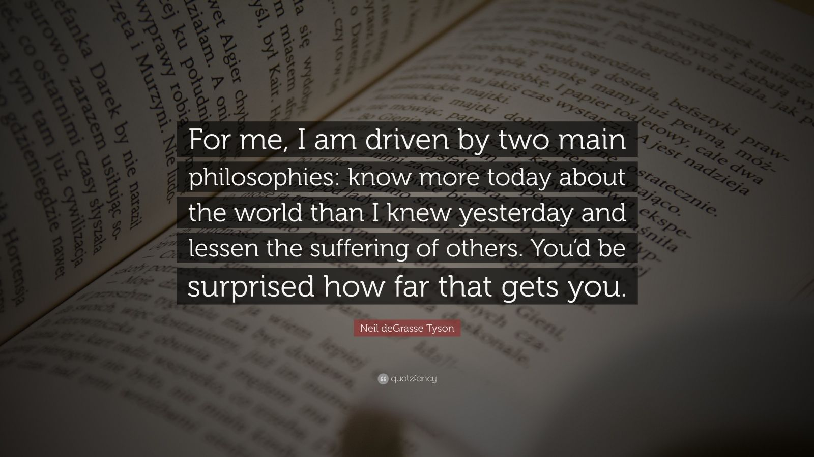 Neil Degrasse Tyson Quote For Me I Am Driven By Two