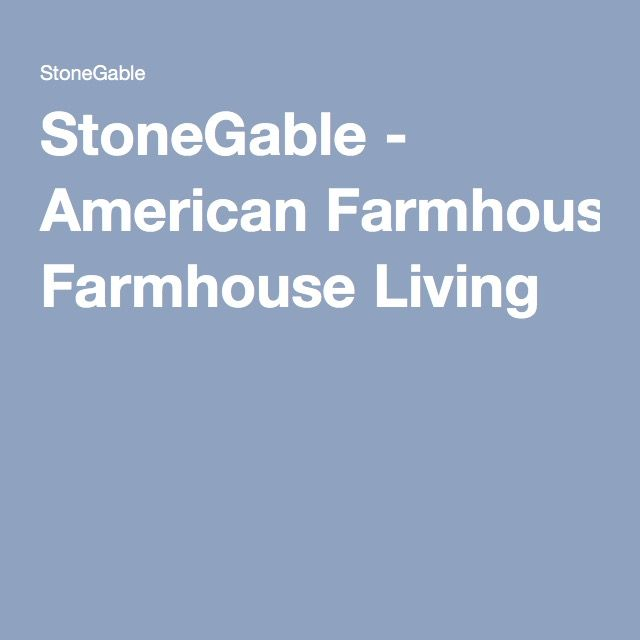 StoneGable - American Farmhouse Living
