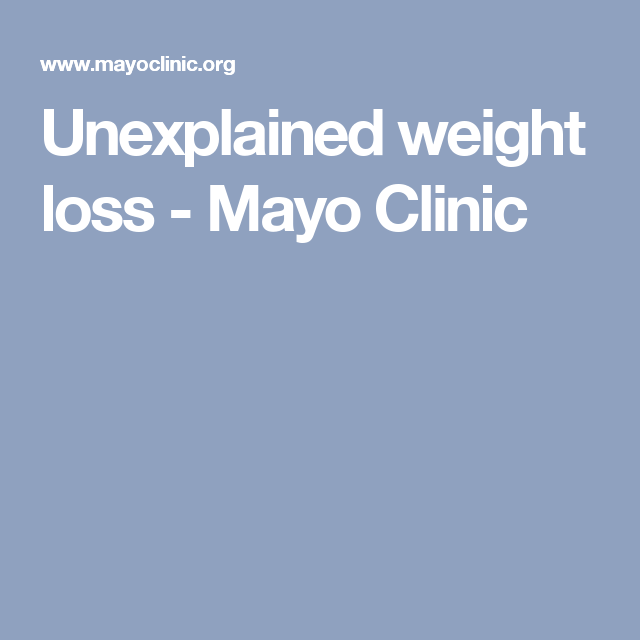 Unexplained Weight Loss  Mayo Clinic  Health