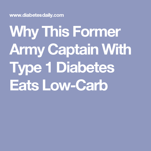Why This Former Army Captain With Type 1 Diabetes Eats Low-Carb
