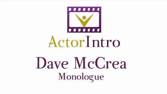 Dave McCrea Showcase Monologue  ActorIntro.com