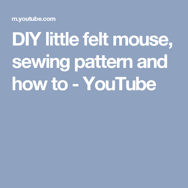 DIY little felt mouse, sewing pattern and how to - YouTube | match ...