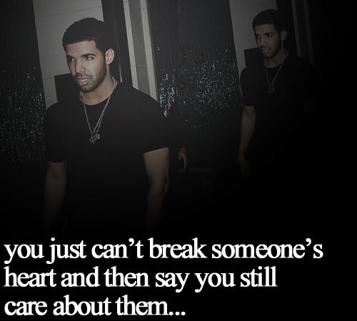 Wise Smart Quotes Sayings Drake Break Heart Care Drake Quotes Rapper Quotes Love Me Quotes
