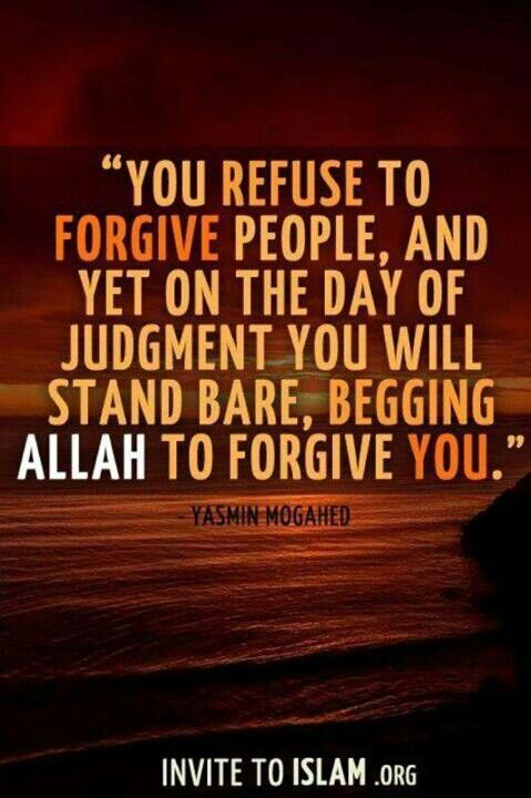 You Refuse To Forgive People And Yet On The Day Of Judgment You