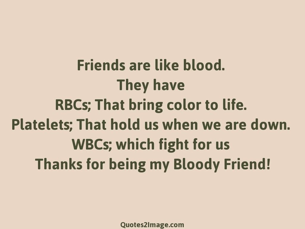 Quotes About Friendship Fights Friends Are Like Bloodthey Have Rbcs That Bring Color To Life