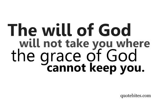 The Will Of God Will Not Take You Where The Grace Of God Cannot