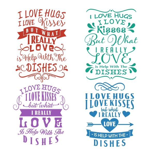 I Love Hugs Kisses Help With The Dishes Cuttable Design