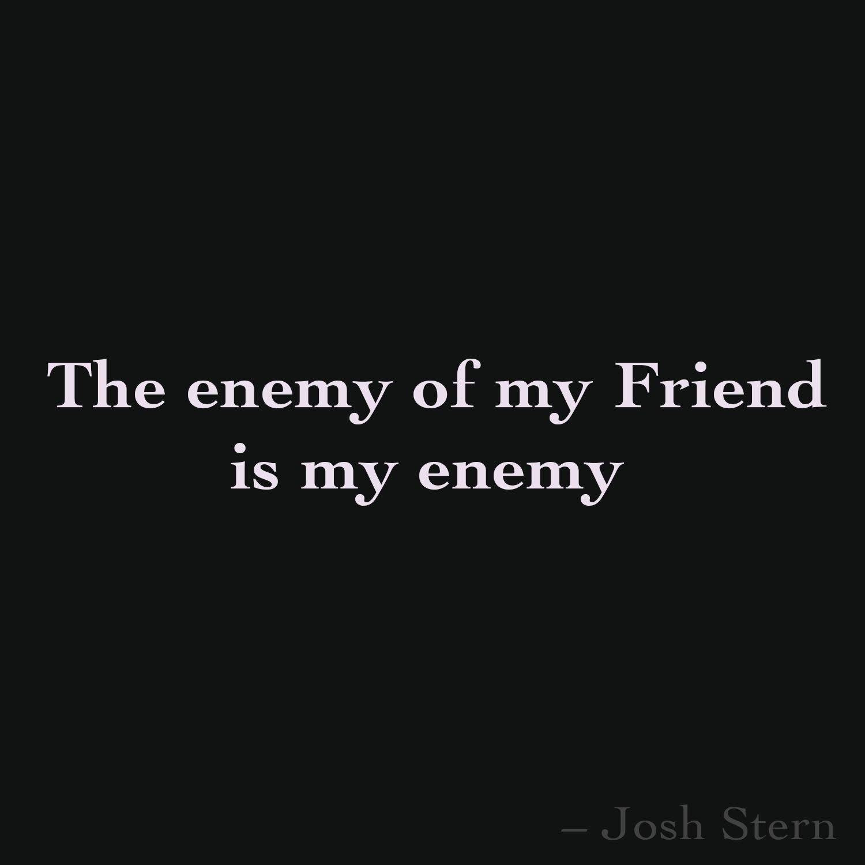 The Enemy Of My Friend Is My Enemy My Friend Enemy Memes