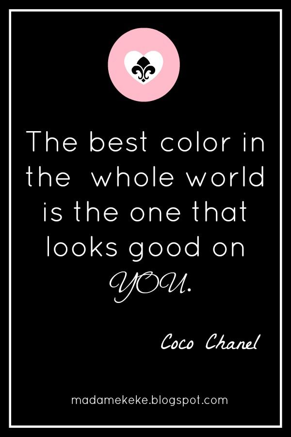 The best color in the world is the one that looks good on you - Coco #Chanel #quotes #words