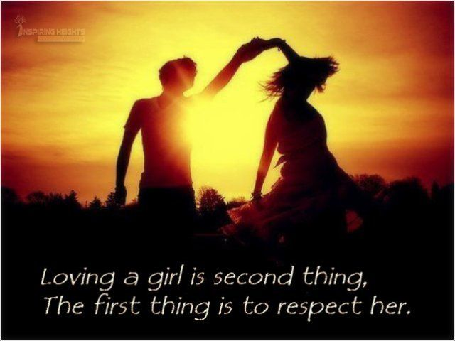 Loving a girl is second thing, The first thing is to respect her.