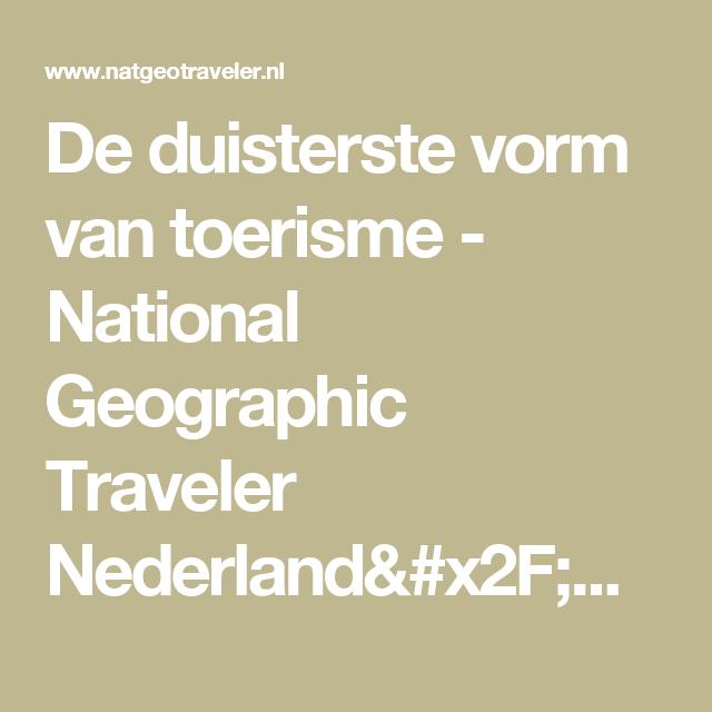 De duisterste vorm van toerisme - National Geographic Traveler Nederland/België