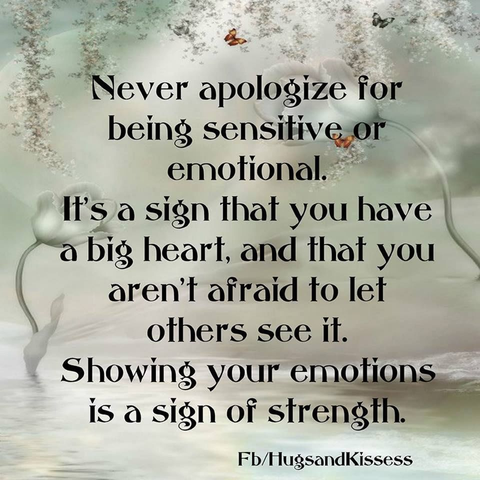Positive Inspirational Quotes Never Apologize For Being Sensitive Or Emotional  Inspirational