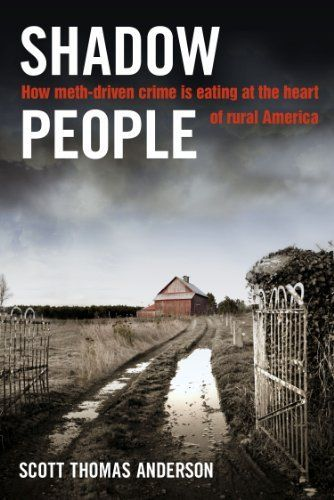 Shadow People: how meth-driven crime is eating at the heart of rural America by Scott Thomas Anderson, http://www.amazon.com/dp/B009XG596M/ref=cm_sw_r_pi_dp_SycMqb1PJJ20G