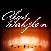 "Alas, Babylon is a 1959 novel by American writer Pat Frank.  It was one of the first apocalyptic novels of the nuclear age and has remained more than half century after it was first published. The novel's title is derived from the Book of Revelation ""Alas, alas, that great city Babylon, that mighty city! for in one hour is thy judgment come."" My Rating 5/5"