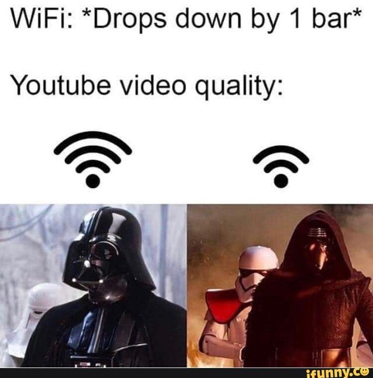 Wifi Drops Down By 1 Bar Youtube Video Quality Ifunny Funny Star Wars Memes Star Wars Jokes Star Wars Humor