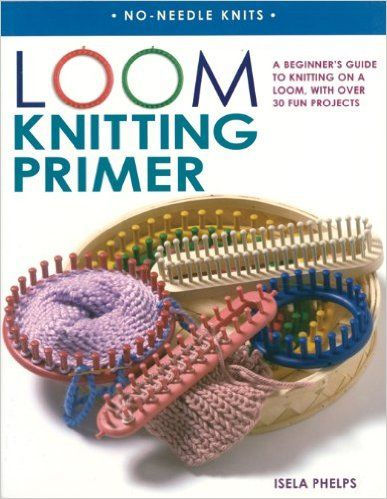 Loom Knitting Primer A Beginners Guide To Knitting On A Loom With