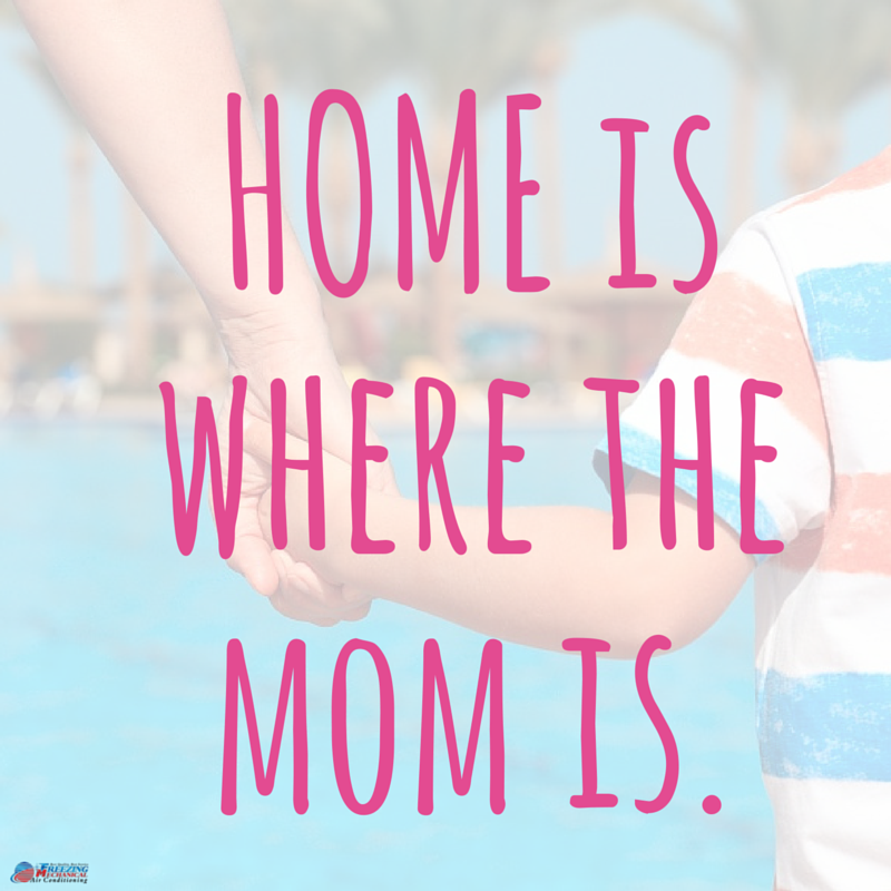 Happy Mother's Day! Home is where the mom is. Florida
