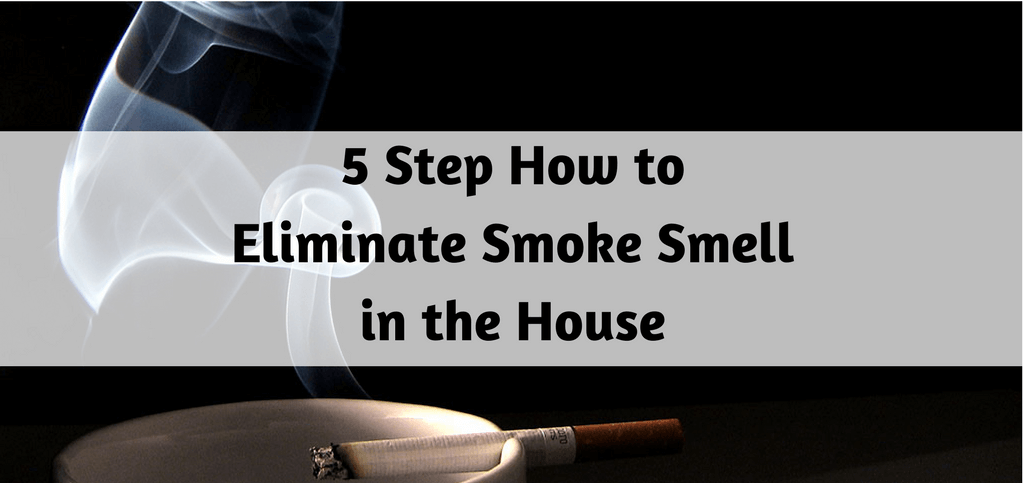 5 Step How to Eliminate Smoke Smell in the House Smoke