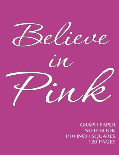 Believe In Pink Graph Paper Notebook One Tenth Inch Squares