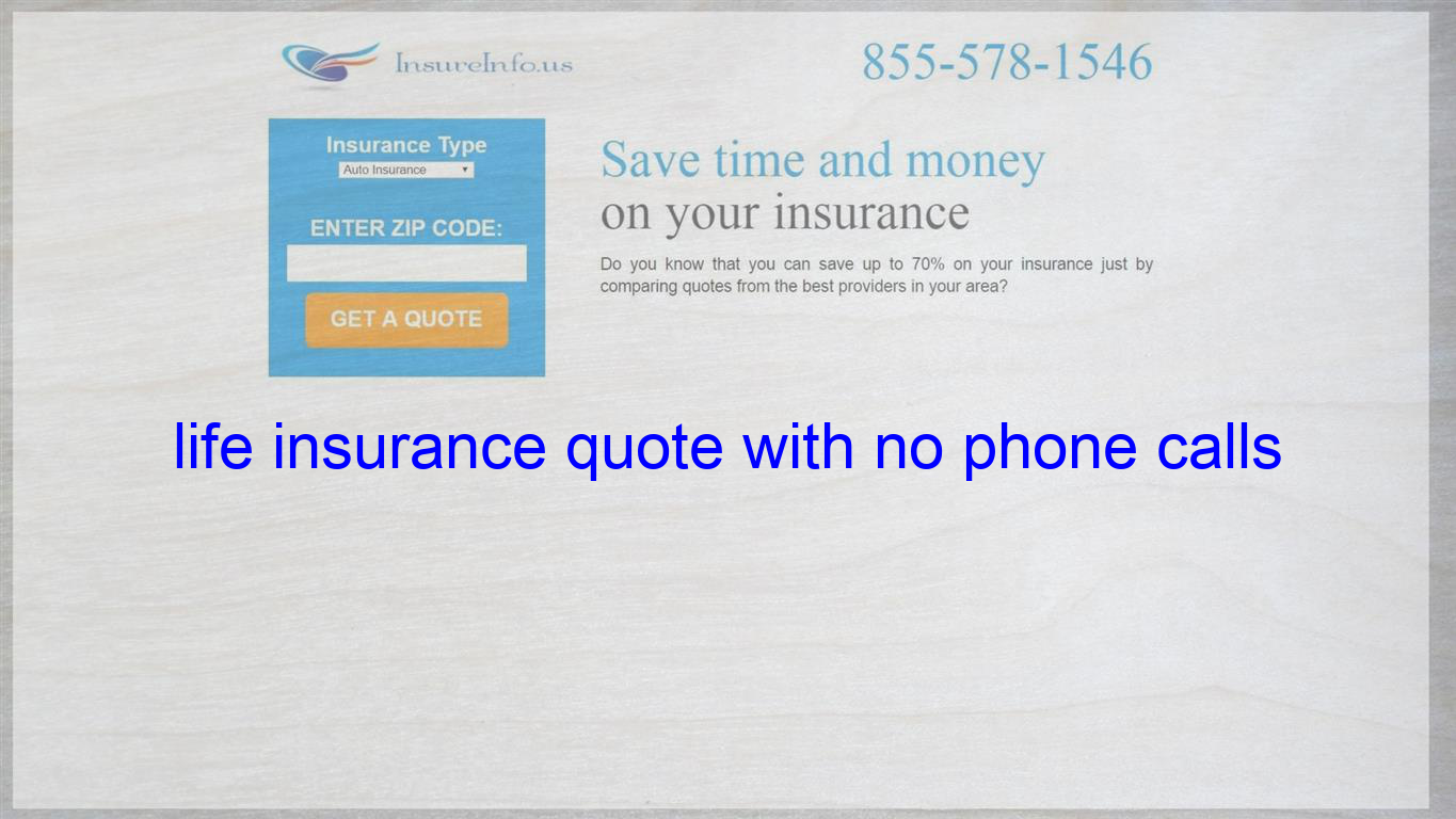 Life Insurance Quote With No Phone Calls Life Insurance Quotes