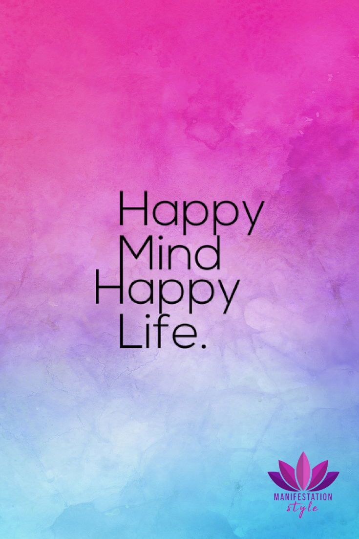 Happy Mind Happy Life Manifestationstyle Com Quotes