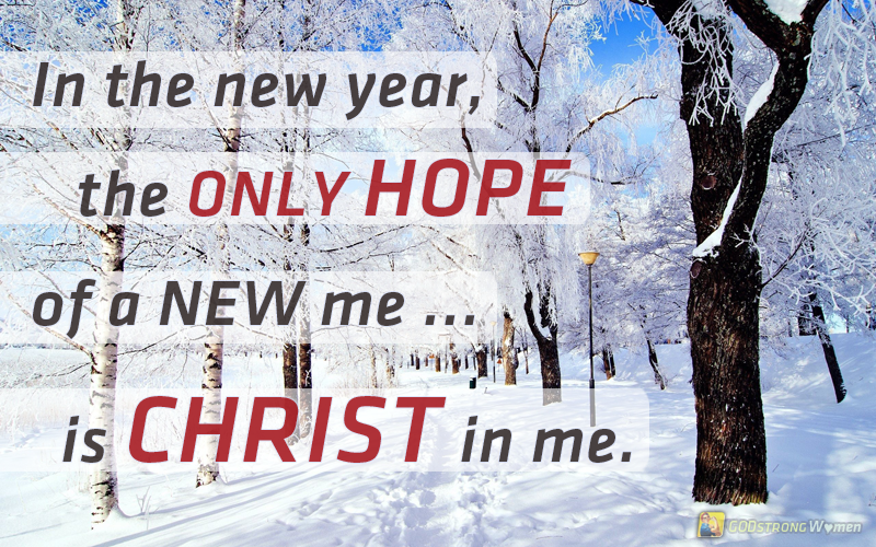 In the new year, the only hope of a new me ... is Christ in me. <3 ...