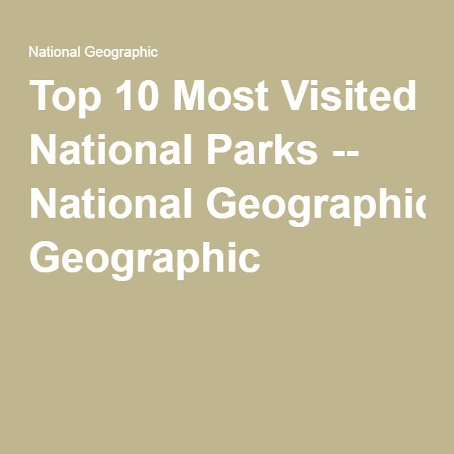 Top 10 Most Visited National Parks -- National Geographic