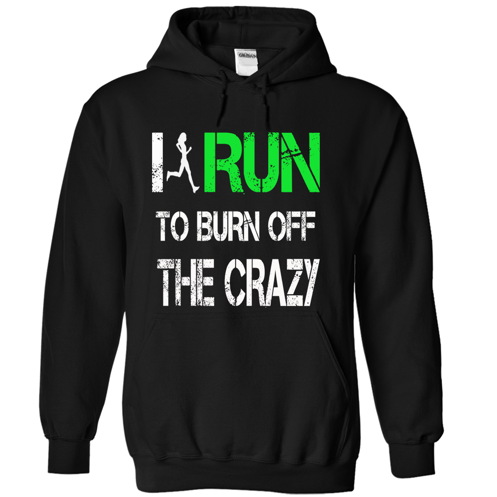 I run to burn off the crazy T-Shirts, Hoodies. CHECK PRICE ==►…