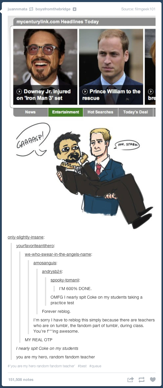 Somewhere out in the world there is a teacher who is in the fandom part of Tumblr during class.