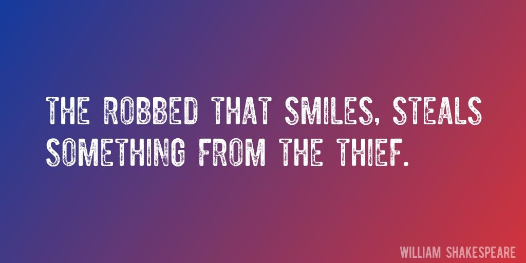 Quote By William Shakespeare The Robbed That Smiles Steals
