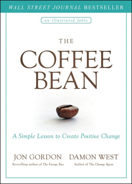 The Coffee Bean A Simple Lesson To Create Positive Change By Jon Gordon Damon West Hardcover Barnes Noble In 2020 Jon Gordon Positive Change Pdf Books