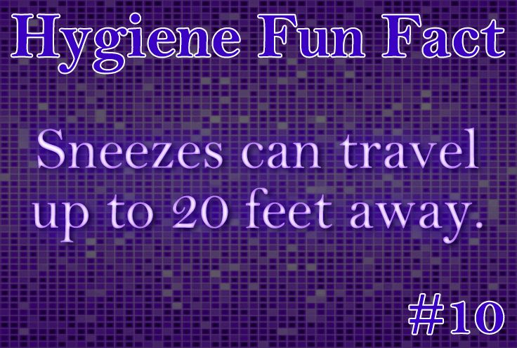 Hygiene Fun Fact 10 Sneezes Can Travel Up To 20 Feet Away