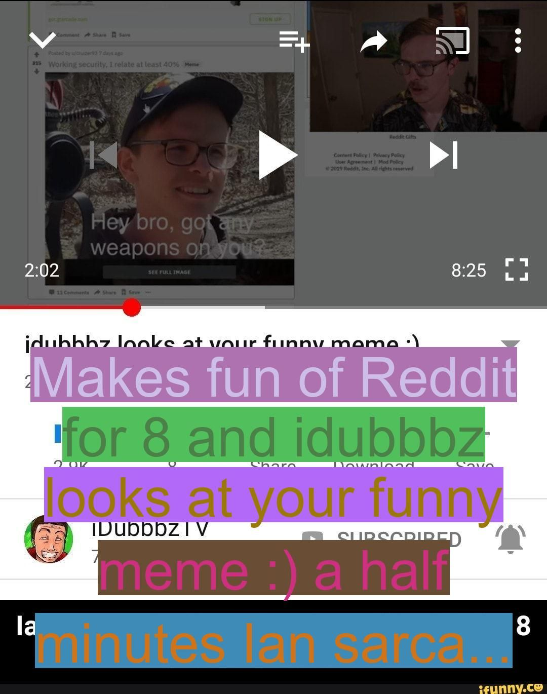 Makes Fun Of Reddit For 8 And Idubbbz Looks At Your Funny Meme A Half Minutes Ian Sarcastically Ian Sarcastically Makes Fun In 2020 You Funny Funny Memes Hey Bro