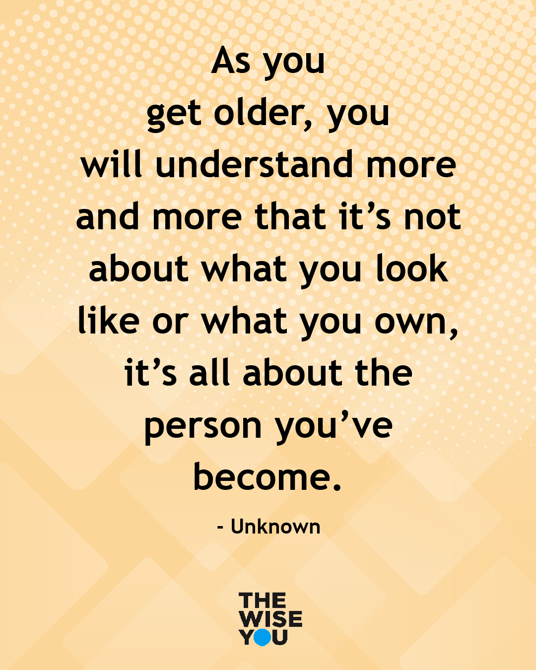 As You Get Older You Will Understand More And More That