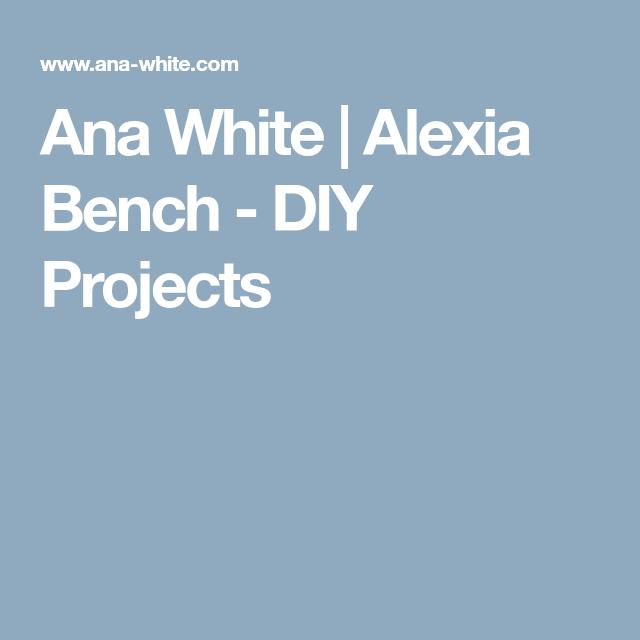 Alexia Bench Diy Bench Patio Chairs Diy Diy Farm Table