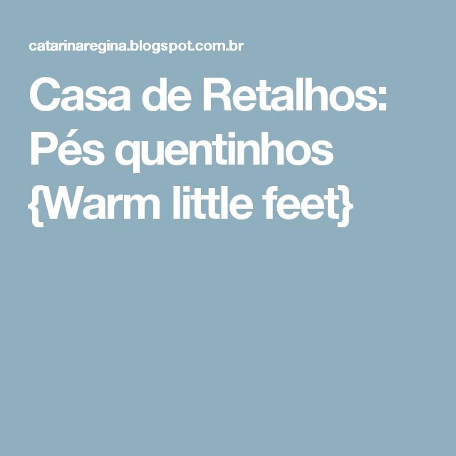 Casa de Retalhos: Pés quentinhos {Warm little feet}