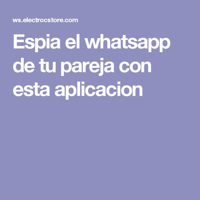 Espia el whatsapp de tu pareja con esta aplicacion