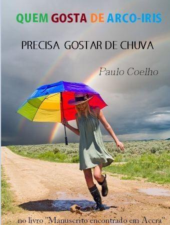 Those Who Like Rainbows Should Also Love The Rain Paulo Coelho