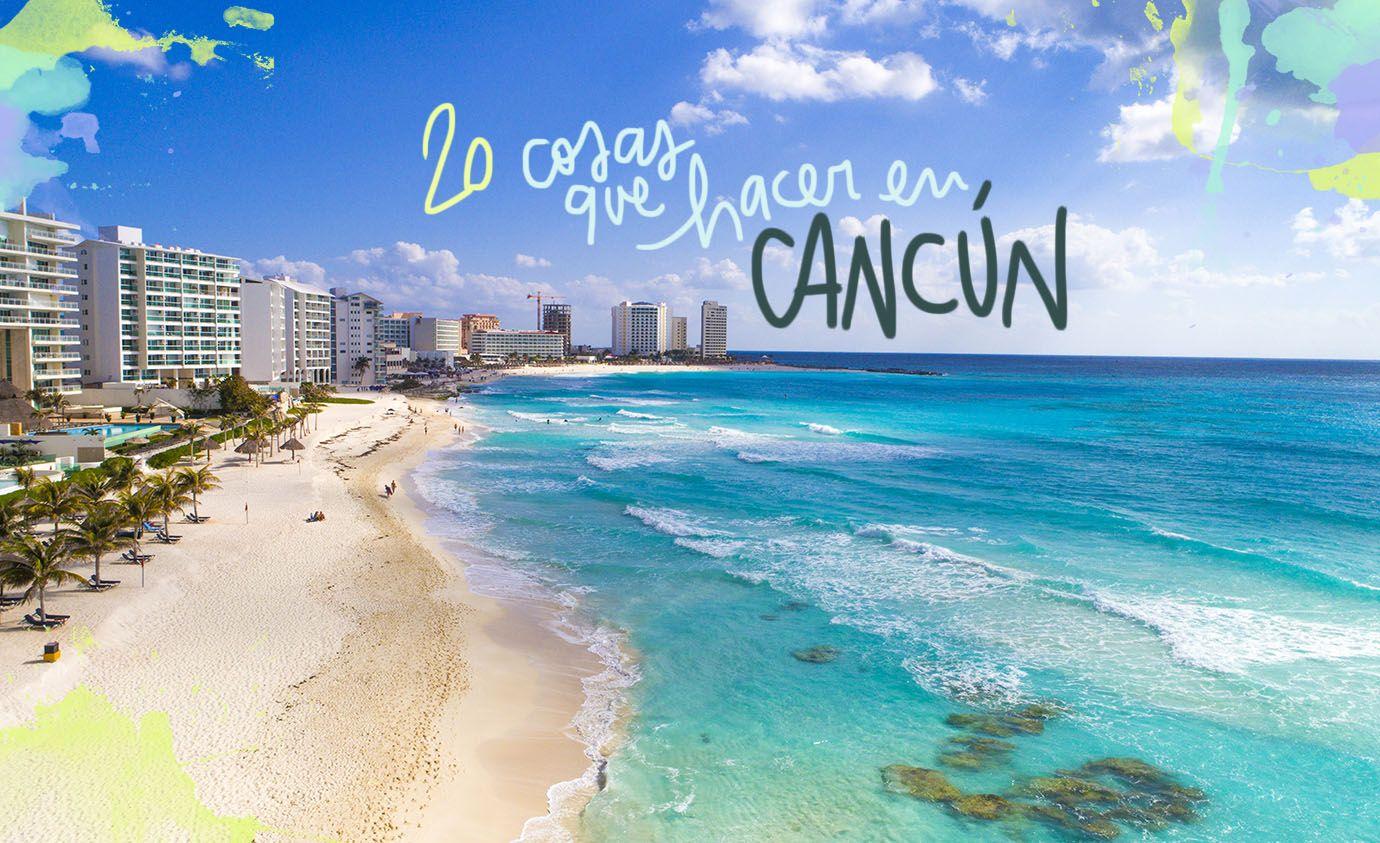 En Este Post Te Contamos 20 Cosas Que Ver Y Hacer En Cancún Las Mejores Playas Como Moverse Y Sus Mejores Excursiones Cancún Viajes En Mexico Viajes A Cancun