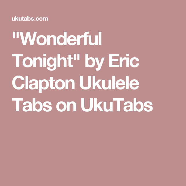 Wonderful Tonight By Eric Clapton Ukulele Tabs On Ukutabs Songs