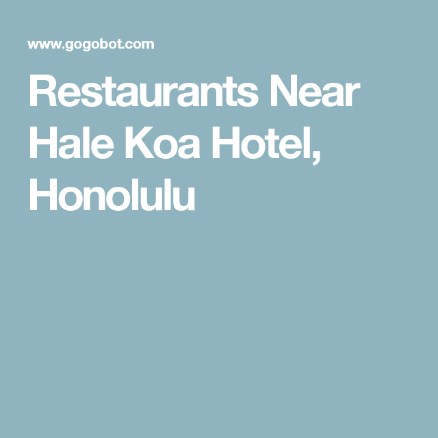 Restaurants Near Hale Koa Hotel Honolulu