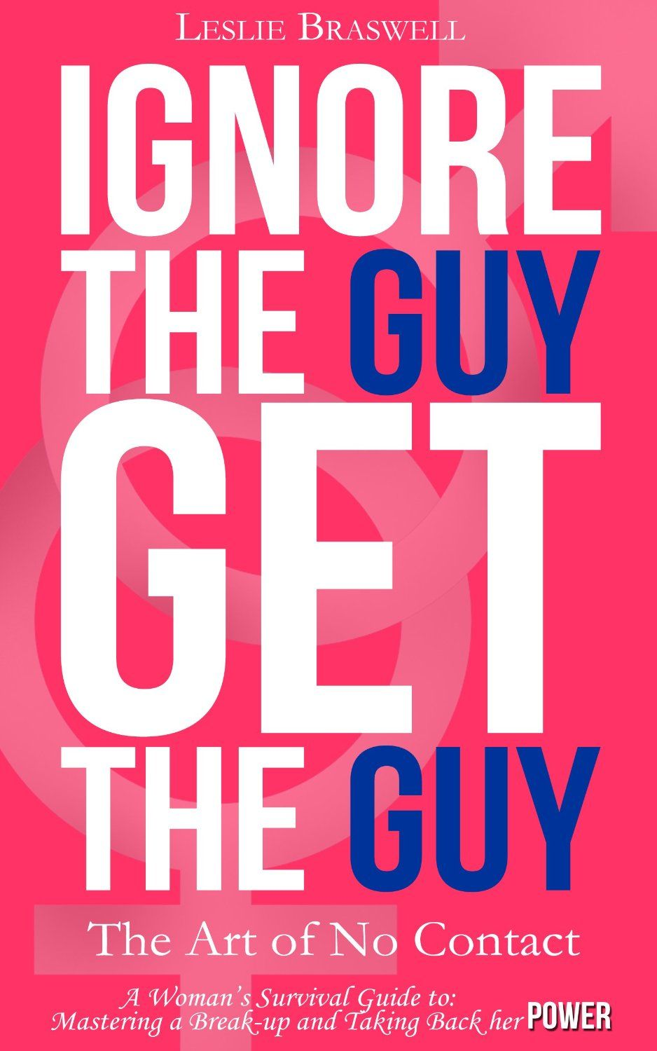 Ignore the guy get the guy the art of no contact a womans ignore the guy get the guy the art of no contact a womans survival guide to mastering a breakup and taking back her power by leslie braswell 725 fandeluxe Gallery