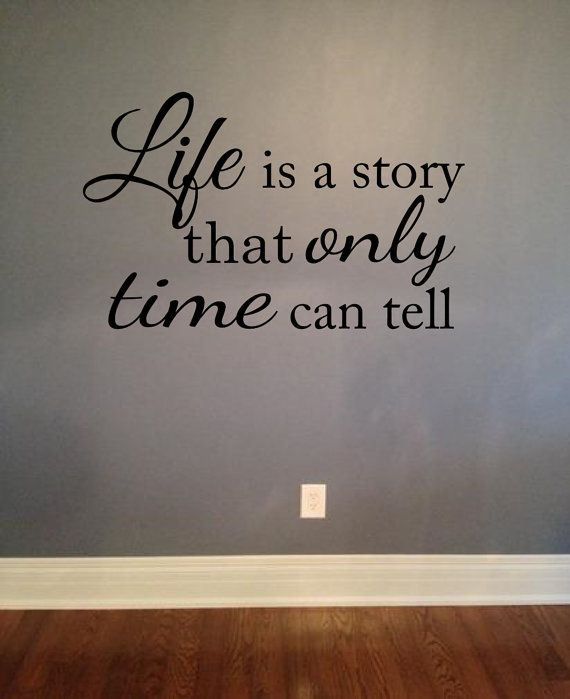 Life Is A Story That Only Time Can Tell Wall Decal Vinyl Lettering