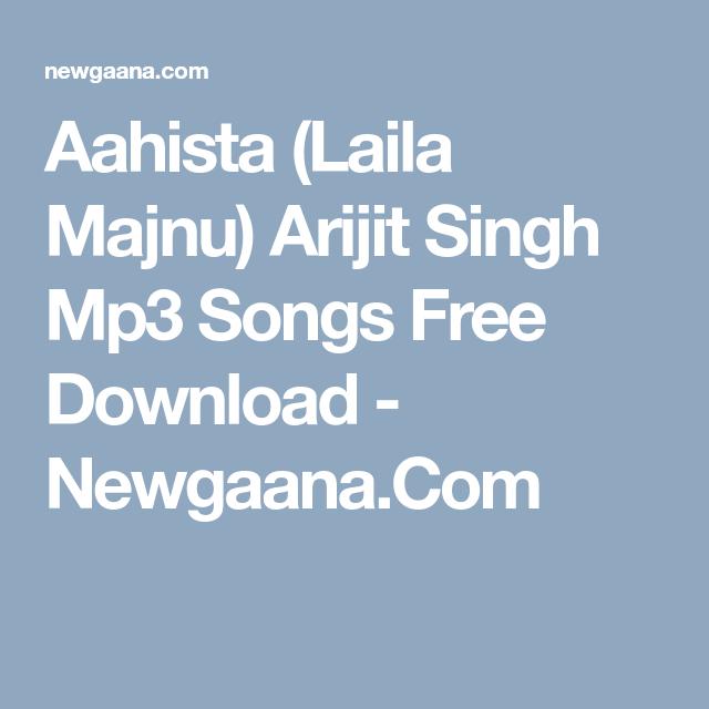 Aahista Laila Majnu Arijit Singh Mp3 Songs Free Download Newgaana Com Mp3 Song Download Mp3 Song Songs