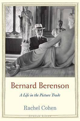 Bernard Berenson, A Life in the Picture Trade by Rachel Cohen, 9780300149425.