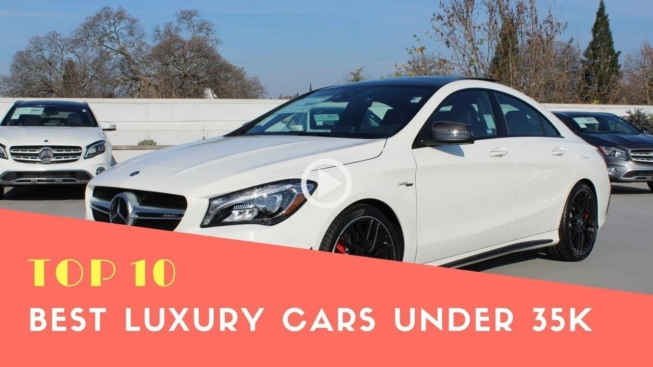 Top 10 Best Luxury Cars Under 35k Best Cars 2018 Phi Best Luxury Cars Sports Cars Luxury Luxury Cars