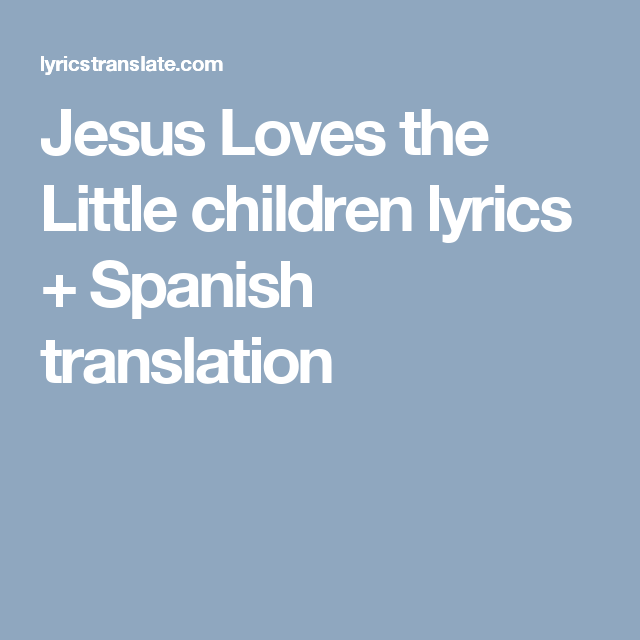 Jesus Loves the Little children lyrics + Spanish translation