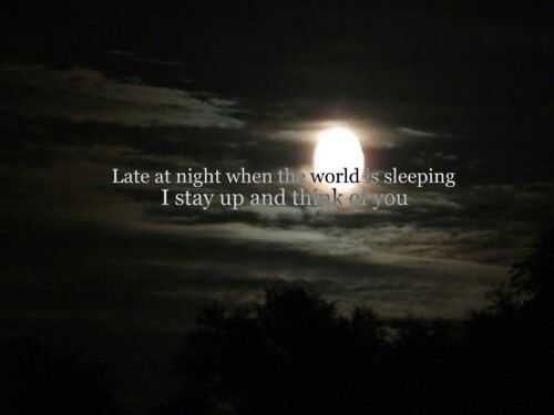 Late At Night When The World Is Sleeping I Stay Up Think Of You