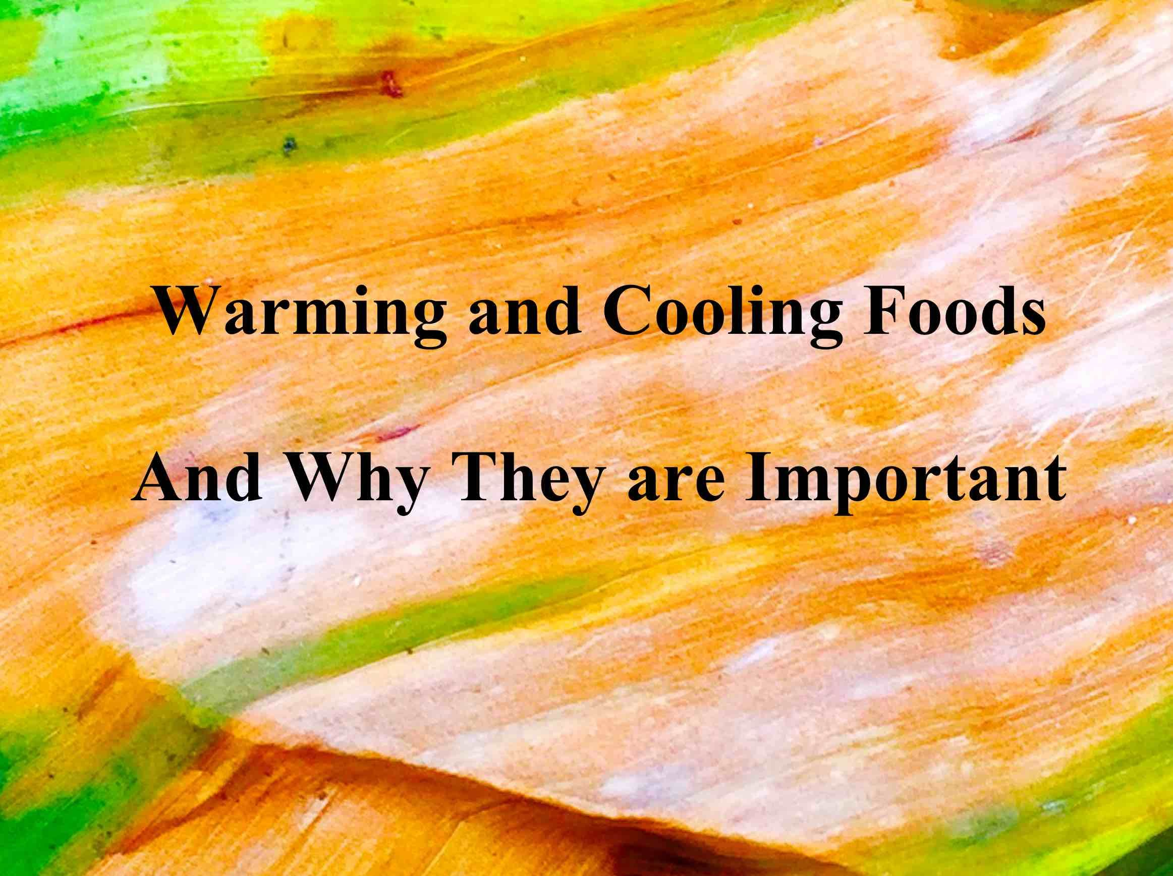 Warming And Cooling Foods And Why They Are Important Food Warm Food Good Food