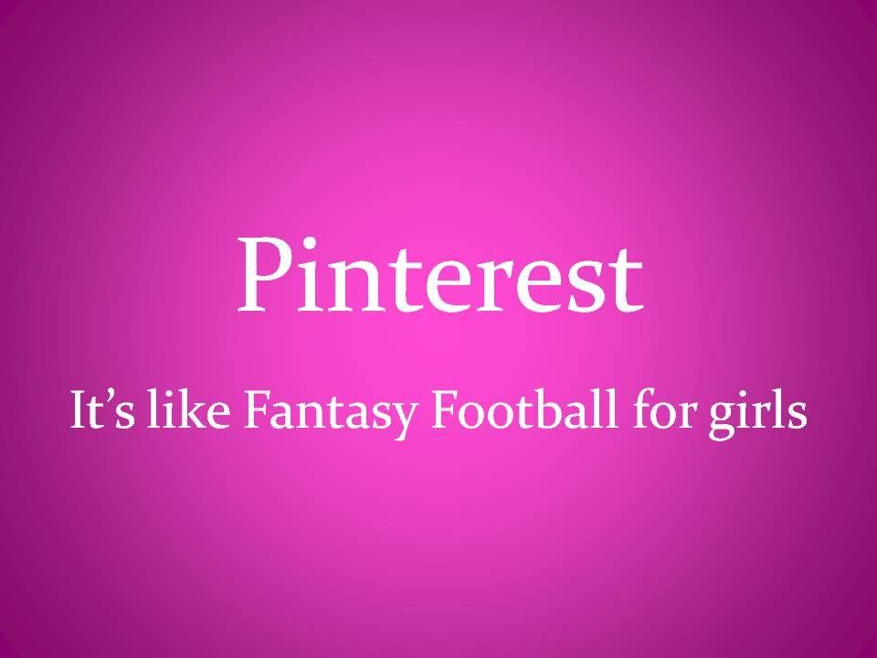 Pinterest: It's like Fantasy Football for Girls